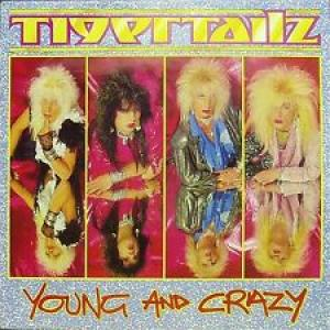 "Tigertailz: ""Young & Crazy"""